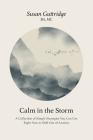 Calm in the Storm: A Collection of Simple Strategies You Can Use Right Now to Shift Out of Anxiety Cover Image