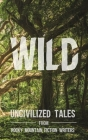 Wild: Uncivilized Tales from Rocky Mountain Fiction Writers Cover Image