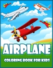 Airplane Coloring Book For Kids: Amazing Coloring Book for Toddlers and Kids with Airplanes, Helicopters, Jet Fighters, and More(Kidd's Coloring Books Cover Image