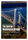 The George Washington Bridge: Poetry in Steel Cover Image