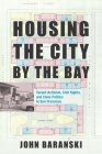 Housing the City by the Bay: Tenant Activism, Civil Rights, and Class Politics in San Francisco Cover Image