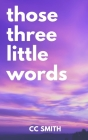 Those Three Little Words Cover Image