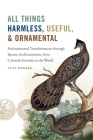 All Things Harmless, Useful, and Ornamental: Environmental Transformation Through Species Acclimatization, from Colonial Australia to the World (Flows) Cover Image