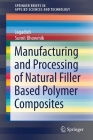 Manufacturing and Processing of Natural Filler Based Polymer Composites (Springerbriefs in Applied Sciences and Technology) Cover Image