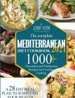 The Complete Mediterranean Diet Cookbook 2021: 1000+ Flavourful and Wholesome Recipes for Everyday Cooking A 28-Day Meal Plan to Jumpstart your Health Cover Image