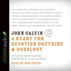John Calvin Lib/E: A Heart for Devotion, Doctrine, Doxology Cover Image