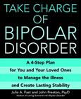 Take Charge of Bipolar Disorder: A 4-Step Plan for You and Your Loved Ones to Manage the Illness and Create Lasting Stability Cover Image