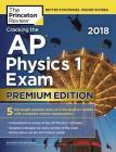Cracking the AP Physics 1 Exam 2018, Premium Edition (College Test Preparation) Cover Image