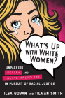What's Up with White Women?: Unpacking Sexism and White Privilege in Pursuit of Racial Justice Cover Image