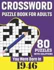 You Were Born In 1946: Crossword Puzzle Book For Adults: 80 Large Print Challenging Crossword Puzzles Book With Solutions For Adults Seniors Cover Image