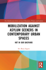 Mobilization Against Asylum Seekers in Contemporary Urban Spaces: Not in Our Backyard Cover Image