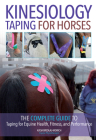 Kinesiology Taping for Horses: The Complete Guide to Taping for Equine Health, Fitness and Performance Cover Image