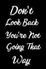 Don't Look Back You're Not Going That Way: Feel Good Reflection Quote for Work - Employee Co-Worker Appreciation Present Idea - Office Holiday Party G Cover Image