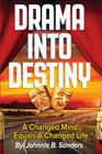 Drama Into Destiny: A Changed Mind Equals A Changed Life Cover Image