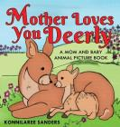 Mother Loves You Deerly: A Mom and Baby Animal Picture Book Cover Image