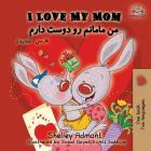 I Love My Mom: English Farsi - Persian Cover Image