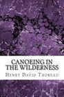 Canoeing in the Wilderness: (Henry David Thoreau Classics Collection) Cover Image