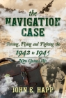 The Navigation Case: Training, Flying and Fighting the 1942 to 1945 New Guinea War Cover Image