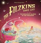 The Filzkins Take Off: The Wooliest Aliens In The Universe Cover Image