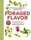 Foraged Flavor: Finding Fabulous Ingredients in Your Backyard or Farmer's Market Cover Image