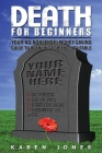 Death for Beginners: Your No-Nonsense, Money-Saving Guide to Planning for the Inevitable Cover Image