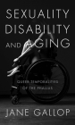 Sexuality, Disability, and Aging: Queer Temporalities of the Phallus Cover Image