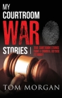 My Courtroom War Stories: True courtroom stories from a criminal defense attorney Cover Image