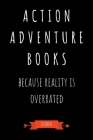 Action Adventure Books Because Reality Is Overrated Journal: Book Lover Gifts - A Small Lined Notebook (Card Alternative) Cover Image