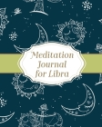 Meditation Journal for Libra: Mindfulness Libra Zodiac Journal Horoscope and Astrology Libra Gifts Reflection Notebook for Meditation Practice Inspi Cover Image