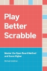 Play Better Scrabble: Master the Open Board Method and Score Higher Cover Image