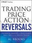 Trading Price Action Reversals: Technical Analysis of Price Charts Bar by Bar for the Serious Trader (Wiley Trading #520) Cover Image