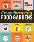 Groundbreaking Food Gardens: 73 Plans That Will Change the Way You Grow Your Garden Cover Image