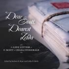 Dear Scott, Dearest Zelda Lib/E: The Love Letters of F. Scott and Zelda Fitzgerald Cover Image