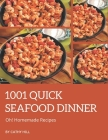Oh! 1001 Homemade Quick Seafood Dinner Recipes: A Homemade Quick Seafood Dinner Cookbook for Effortless Meals Cover Image