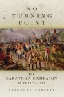 No Turning Point: The Saratoga Campaign in Perspective (Campaigns and Commanders #32) Cover Image