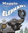 Maggie: Alaska's Last Elephant Cover Image