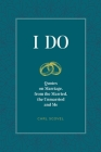 I Do: Quotes on Marriage, from the Married, the Unmarried and Me Cover Image