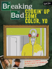 Breaking Bad: Cookin' Up Some Color, Yo: A badass coloring & activity book for grown-ups Cover Image