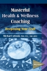 Masterful Health and Wellness Coaching: Deepening Your Craft Cover Image