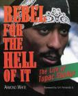 Rebel for the Hell of It: The Life of Tupac Shakur Cover Image