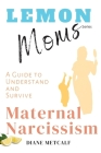 Lemon Moms: A Guide to Understand and Survive Maternal Narcissism Cover Image