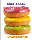 Easy Baked Donut Cookbook: 150 recipe Delicious and Easy The Ultimate Practical Guide Easy bakes Recipes From Around The World baked donut cookbo Cover Image