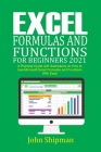 Excel Formulas and Functions for Beginners 2021: A Practical Guide with illustrations and Functions with Ease Cover Image