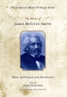 The Works of James McCune Smith: Black Intellectual and Abolitionist Cover Image