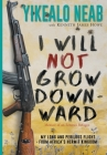 I Will Not Grow Downward - Memoir Of An Eritrean Refugee: My Long And Perilous Flight From Africa's Hermit Kingdom Cover Image