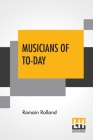 Musicians Of To-Day: Translated By Mary Blaiklock With An Introduction By Claude Landi Cover Image