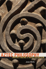 Aztec Philosophy: Understanding a World in Motion Cover Image