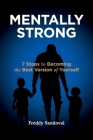 Mentally Strong: 7 Steps to Becoming the Best Version of Yourself Cover Image