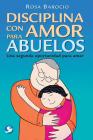 Disciplina Con Amor Para Abuelos: Una Segunda Oportunidad Para Amar Cover Image