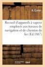 Recueil d'appareils à vapeur employés aux travaux de navigation et de chemins de fer Cover Image